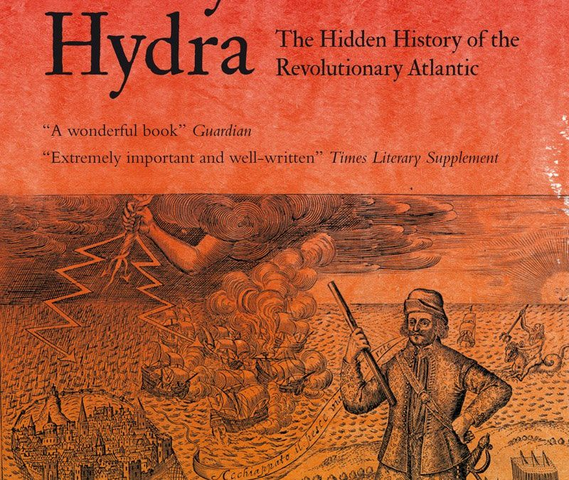 All Hail Hydra: A Review of THE MANY HEADED HYDRA: SAILORS, SLAVES, COMMONERS, AND THE HIDDEN HISTORY OF THE REVOLUTIONARY ATLANTIC
